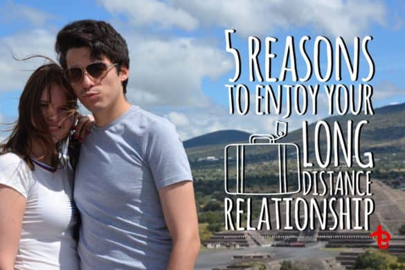 reasons to enjoy your long distance relationship