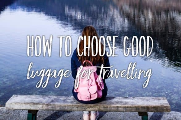 How to choose good luggage for travelling? Your mini-guide